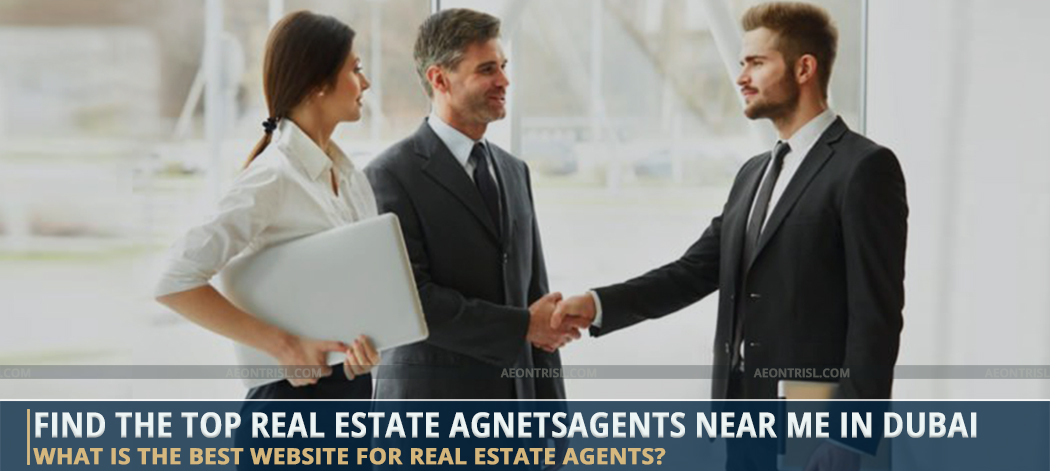 Find The Top Real Estate AgnetsAgents Near Me In Dubai, UAE