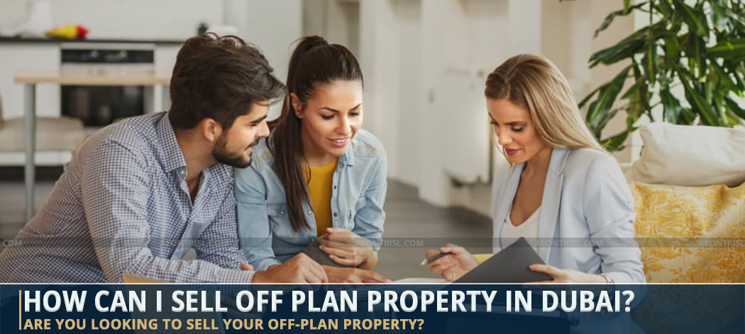 How Can I Sell Off Plan Property In Dubai