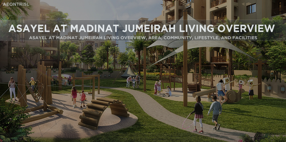 Asayel At Madinat Jumeirah Living Overview, Area, Community, Lifestyle, And Facilities