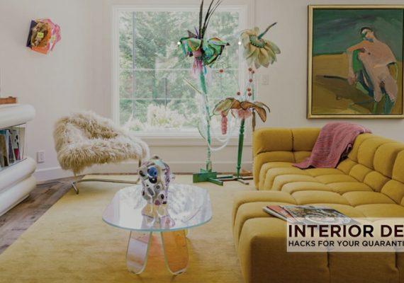 Interior Design Hacks For Your Quarantined Home