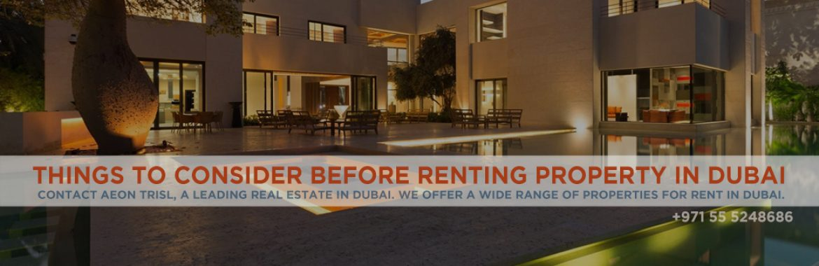 Things To Consider Before Renting Property In Dubai – Aeon & Trisl