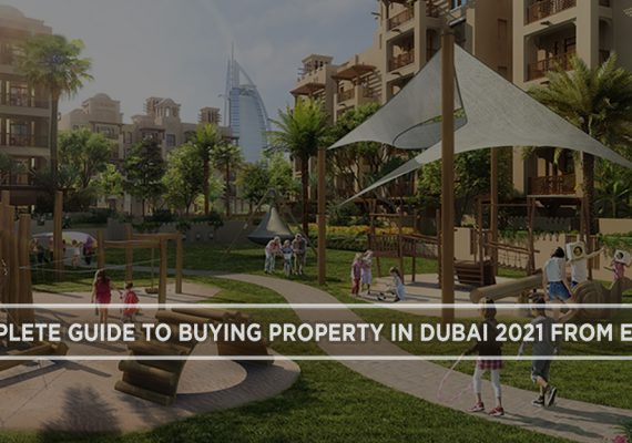 A COMPLETE GUIDE TO BUYING PROPERTY IN DUBAI 2021 FROM EUROPE